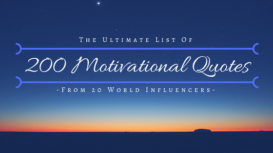 The Ultimate List of 200 Motivational Quotes From 20 World Influencers