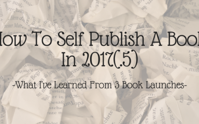 How to Self-Publish a Book in 2017(.5): What I've learned from 3 Book Launches