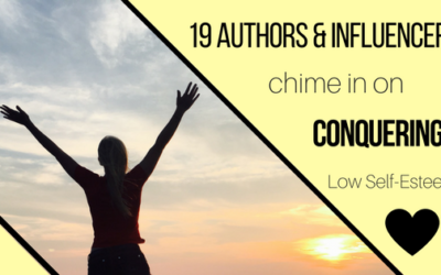 19 Ways to Conquer Low Self Esteem: 19 Influencers Chime in