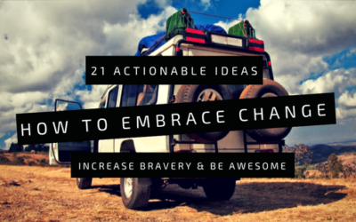 How to Embrace Change: 21 Actionable Ideas to Increase Bravery and Be Awesome