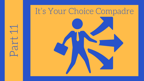 Getting Unstuck Series Part #11: It's Your Choice Compadre