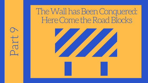 Getting Unstuck Series Part #9: The Wall has Been Conquered: Here Come the Road Blocks