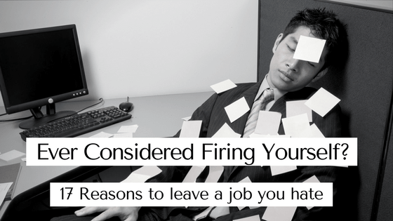 Ever Considered Firing Yourself? 17 Reasons to Leave a Job You Hate