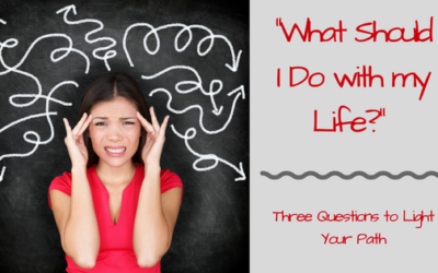 """What Should I Do with my Life?"" Three Questions to Light Your Path"