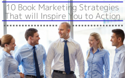 10 Book Marketing Strategies That will Inspire You to Action (+1 Bonus Tactic)