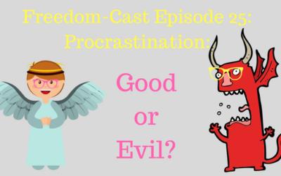 Freedom-Cast Episode 25: Procrastination: Good or Evil?