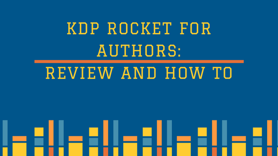 KDP Rocket For Authors: Review and How to