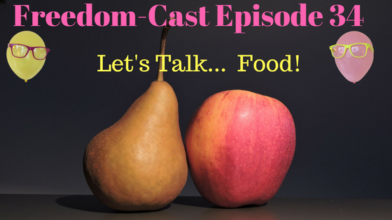 Freedom-Cast Episode 34: Let's Talk Food