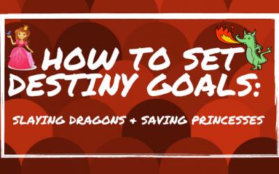 How to Set Destiny Goals: Slaying Dragons and Saving Princesses