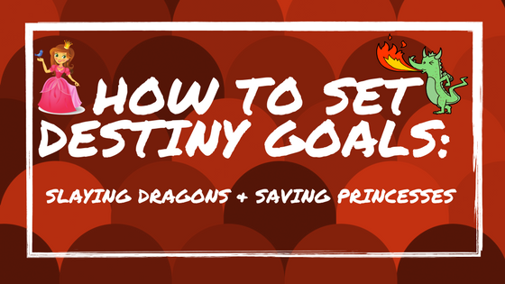 How to Set Destiny Goals: Slaying Dragons and Saving Princesses