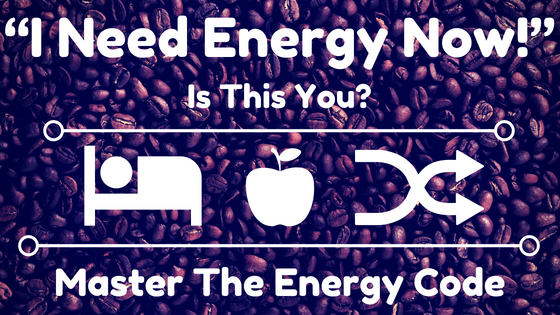 """I Need Energy Now!"" Is this You? Master The Energy Code"