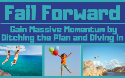 Fail Forward: Gain Massive Momentum by Ditching the Plan and Diving in