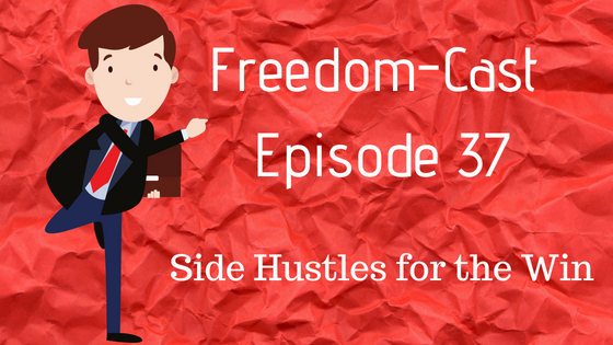 Freedom-Cast Episode 37: Side Hustles for the Win
