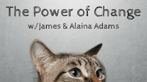 Freedom-Cast Episode 42 The Power of Change with James and Alaina