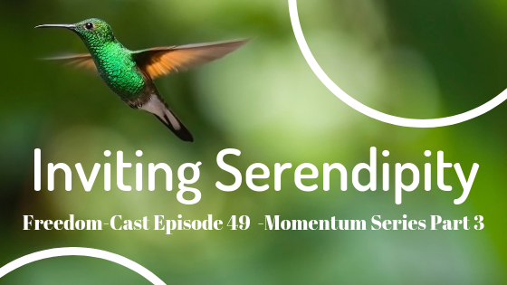 Freedom-Cast Episode 49 (Momentum Series #3) Inviting Serendipity