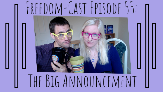 Freedom-Cast Episode 55: The Big Announcement