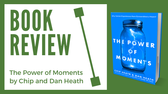 Book Review: The Power of Moments by Chip and Dan Heath