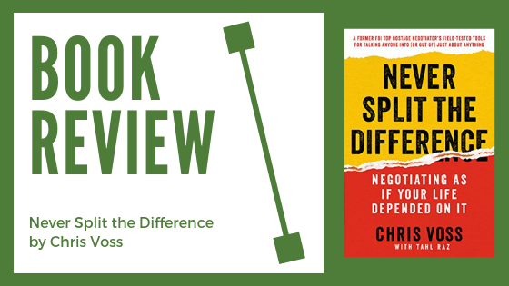 Book Review: Never Split the Difference by Chris Voss