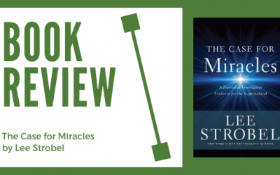 Book Review: The Case for Miracles by Lee Strobel