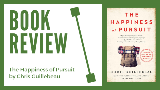 Book Review: The Happiness of Pursuit by Chris Guillebeau