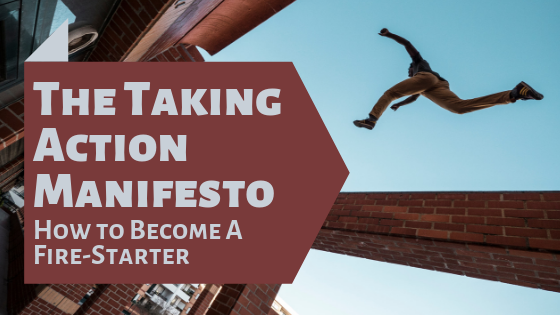 The Taking Action Manifesto: How to Become a Fire-Starter