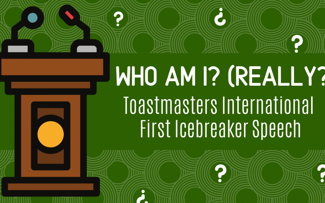 Who Am I? (Really?) Toastmasters International First Icebreaker Speech