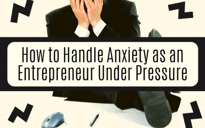 How to Handle Anxiety as an Entrepreneur Under Pressure
