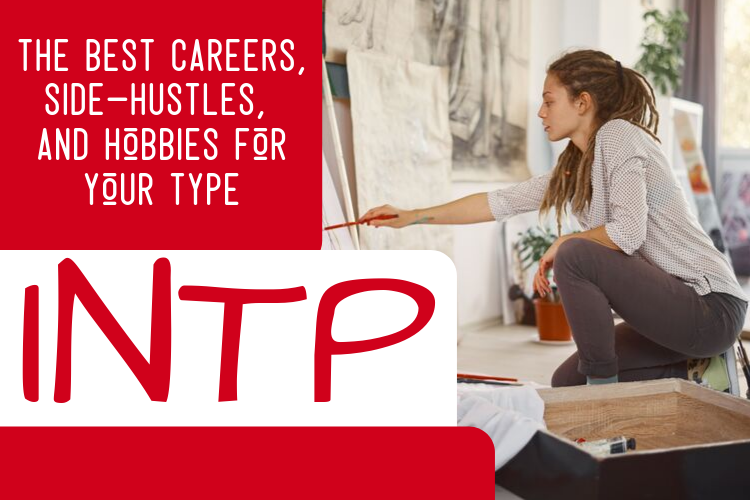 The Best INTP Careers, Side-Hustles, and Hobbies for Your Type