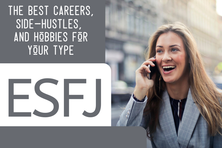 The Best ESFJ Careers, Side-Hustles, and Hobbies for Your Type