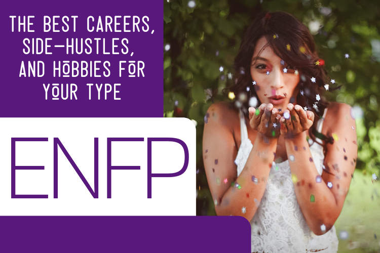 The Best ENFP Careers, Side-Hustles, and Hobbies for Your Type