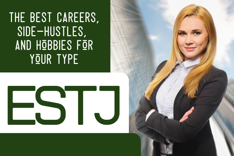 The Best ESTJ Careers, Side-Hustles, and Hobbies for Your Type
