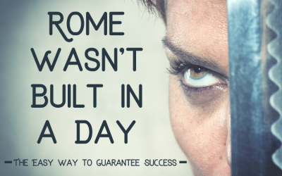 Rome Wasn't Built in a Day, Neither Did it Fall: The Easy Way to Guarantee Success