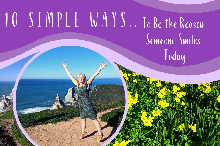 10 Simple Ways to Be the Reason Someone Smiles Today