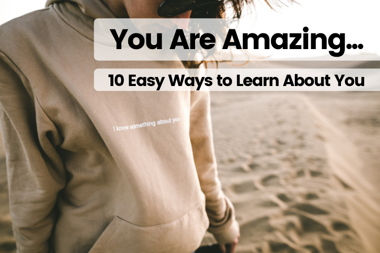 You Are Amazing: 10 Easy Ways to Learn About You [Guide]