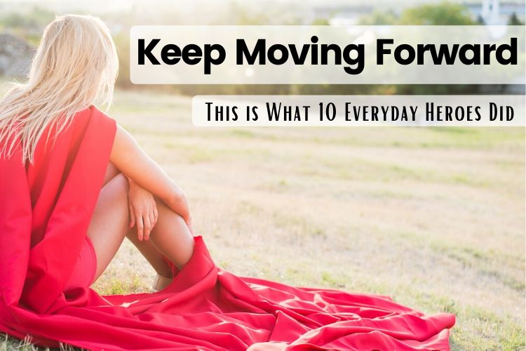Keep Moving Forward: This is What 10 Everyday Heroes Did [Report]