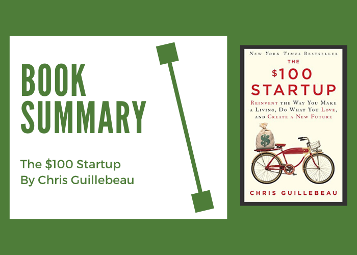 The $100 Startup By Chris Guillebeau: Book Summary and Review