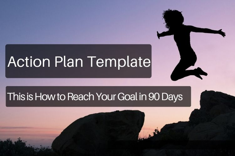 Action Plan Template: This is How to Reach Your Goal in 90 Days [Guide]
