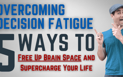 Overcoming Decision Fatigue: 5 Ways to Free Up Brain Space and Supercharge Your Life