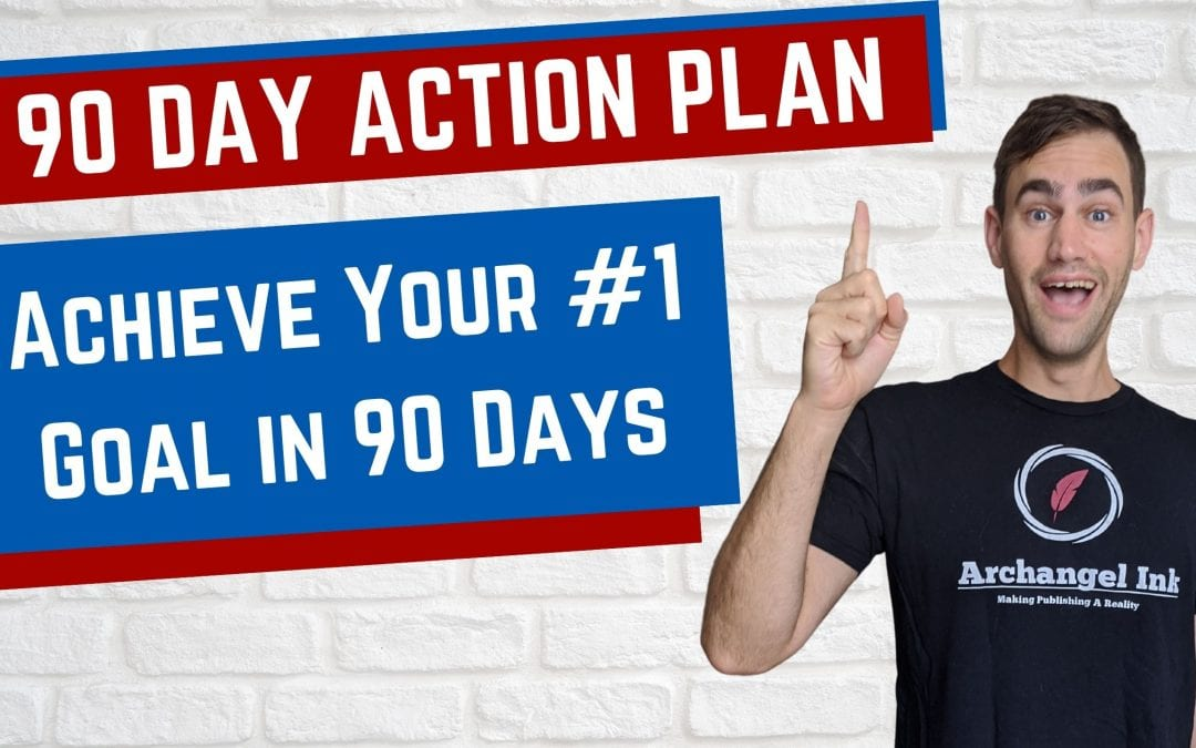 90 Day Action Plan: Achieve Your #1 Goal in 90 Days