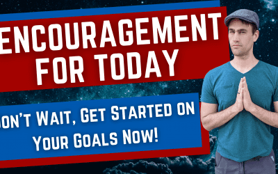Encouragement For Today | Don't Wait, Get Started on Your Goals Now 👍